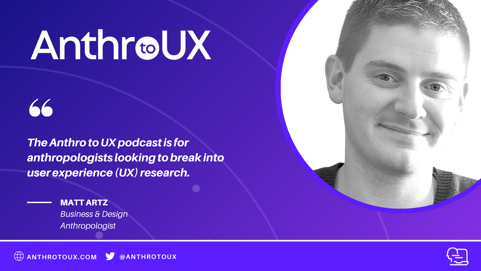 Welcome to the Anthro to UX Podcast with Matt Artz