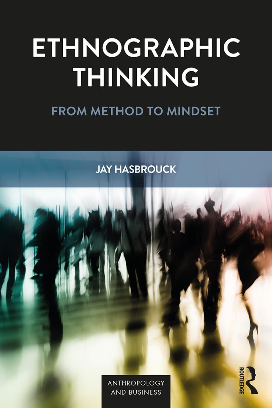 Ethnographic Thinking - From Method to Mindset